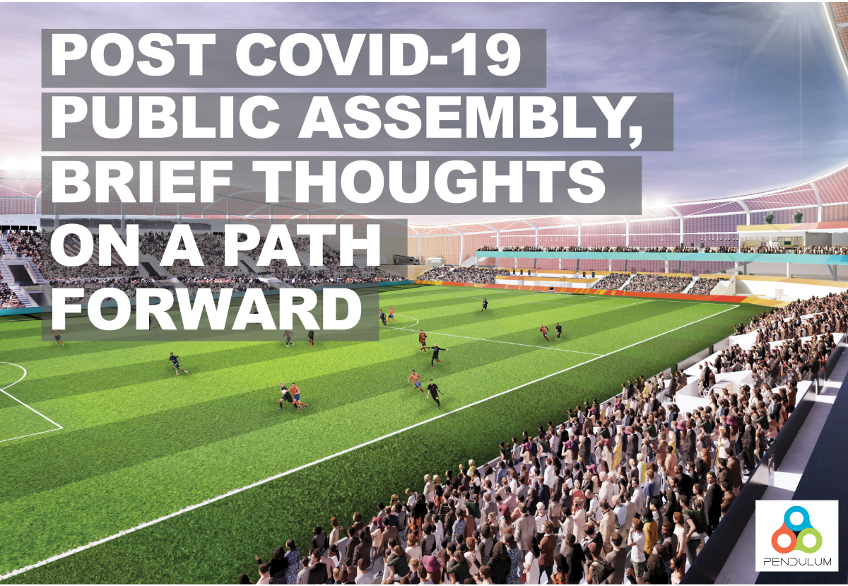 Public Assembly Spaces Post COVID-19, Brief Thoughts on a Path Forward